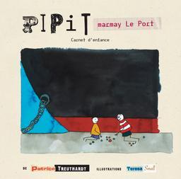 Pipit marmay Le Port : carnet d'enfance / Patrice Treuthardt | Treuthardt, Patrice. Auteur