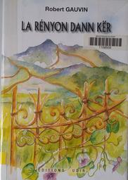 La Rényon dann kër / Robert Gauvin   Gauvin, Robert. Auteur