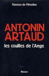Antonin Artaud, les couilles de l'Ange / Florence de Mèredieu   Mèredieu, Florence de (1944-....). Auteur