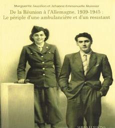 De la Réunion à l'Allemagne, 1939-1945 : le périple d'une ambulancière et d'un résistant / Marguerite Jauzelon et Jehanne-Emmanuelle Monnier   Jauzelon, Marguerite (1917-....). Auteur