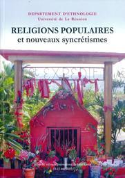 Religions populaires et nouveaux syncrétismes : actes du colloque international / organisé à Saint-Denis de la Réunion par le CRLHOI, Centre de recherches littéraires et historiques de l'océan Indien, les 14 et 15 mai 2009 |