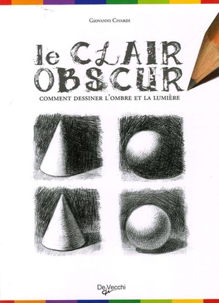 Le Clair obscur : comment dessiner l'ombre et la lumière / Giovanni Civardi, aut. |