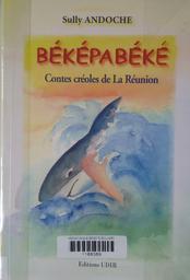 Béképabéké : contes créoles de la Réunion. Illustrations et couverture de Sandra Emma / Sully Andoche | Andoche, Sully. Auteur