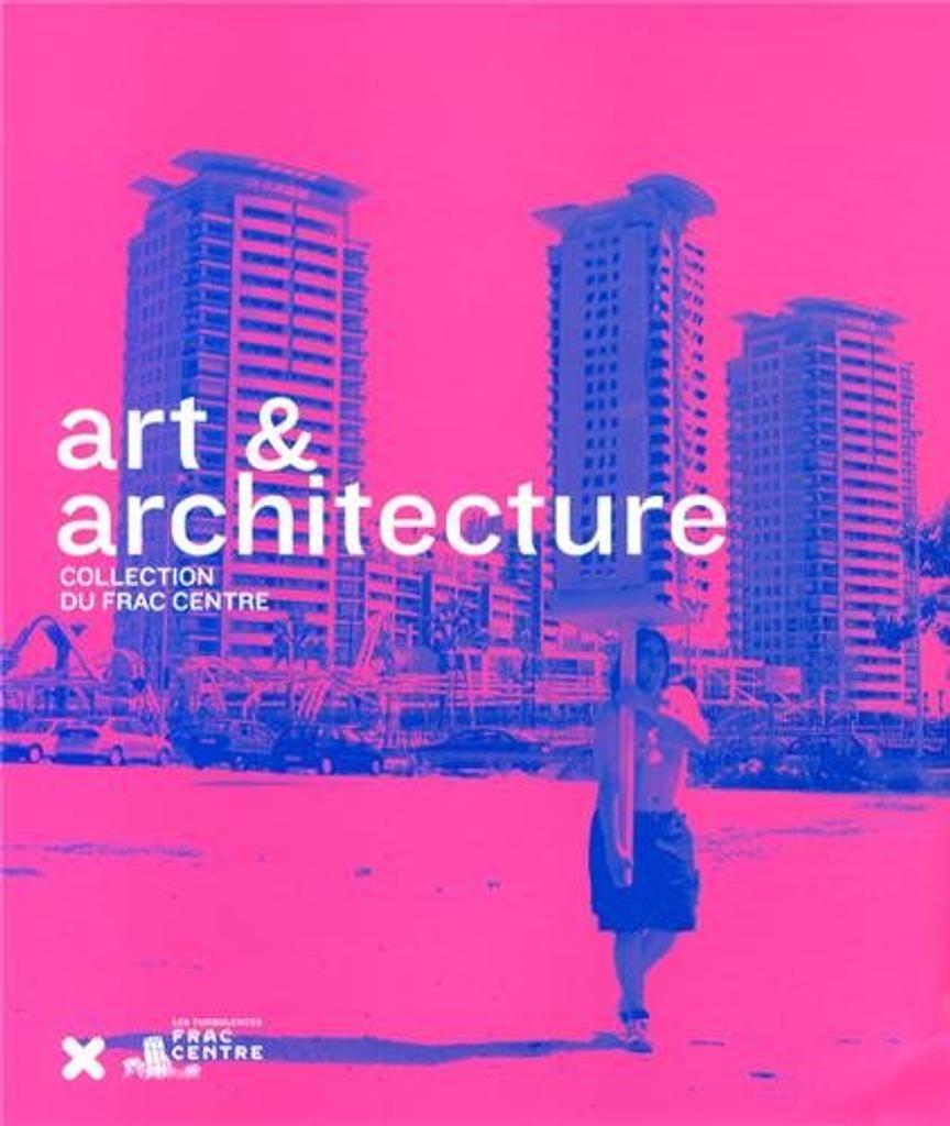 Art & architecture : collection du FRAC Centre / sous la direction de Marie-Ange Brayer |
