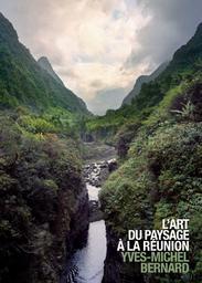 L'art du paysage à la Réunion / Yves-Michel Bernard   Bernard, Yves-Michel (1954-....)