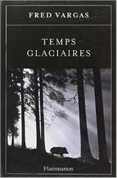 Temps glaciaires / Fred Vargas   Vargas, Fred (1957-....). Auteur