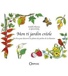 Mon ti jardin créole : un livre pour découvrir les plantes des jardins de La Réunion / Textes d'Isabelle Hoarau-Joly | Hoarau-Joly, Isabelle (1955-....). Auteur