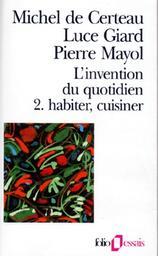 L' invention du quotidien. 2, Habiter, cuisiner / Michel de Certeau, Luce Giard, Pierre Mayol | Certeau, Michel de (1925-1986). Auteur