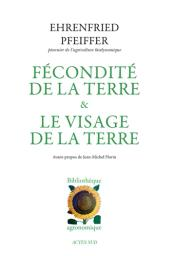 Fécondité de la terre et Le visage de la terre / Ehrenfried Pfeiffer,... | Pfeiffer, Ehrenfried (1899-1961). Auteur