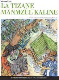 La tizane manmzèl Kaline : conte bilingue créole réunionnais-français / Monique Mérabet   Mérabet, Monique (1949-....). Auteur