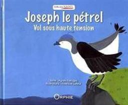 Joseph le pétrel : vol sous haute tension / texte d'Agnès Farrugia | Farrugia, Dominique (1962-....). Auteur
