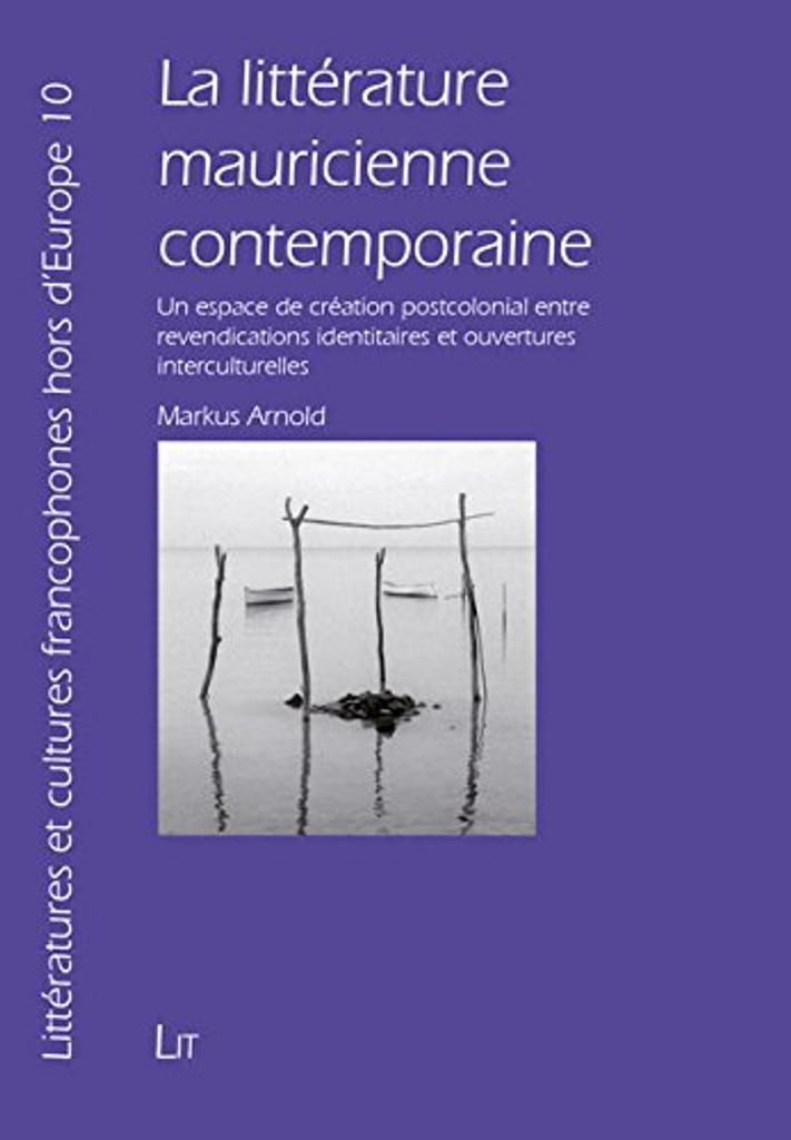 La littérature mauricienne contemporaine : un espace de création postcolonial entre revendications identitaires et ouvertures interculturelles / Markus Arnold |