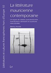 La littérature mauricienne contemporaine : un espace de création postcolonial entre revendications identitaires et ouvertures interculturelles / Markus Arnold | Arnold, Markus (1980-....). Auteur