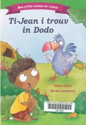 Ti Jean i trouv in dodo = Ti Jean et le dodo / Texte de Céline Huet   Huet, Céline (1963-....). Auteur