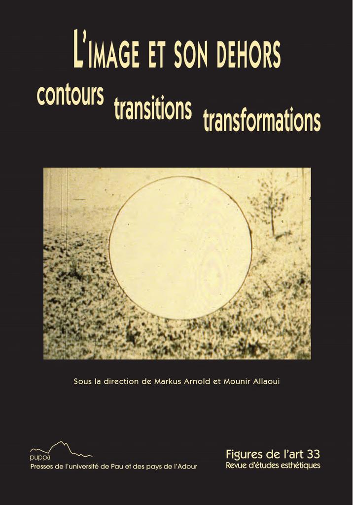 L' image et son dehors : contours, transitions, transformations / [sous la direction Markus Arnold et Mounir Allaoui] |