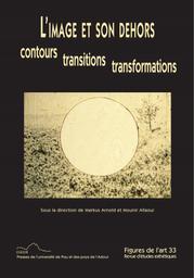 L' image et son dehors : contours, transitions, transformations / [sous la direction Markus Arnold et Mounir Allaoui]   Arnold, Markus (1980-....). Directeur de publication