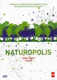 Naturopolis : New Yok, Paris / Bernard Guerrini, Mathias Schmitt, Isabelle Cottenceau, réal. | Guerrini, Bernard. Metteur en scène ou réalisateur