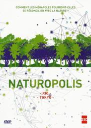Naturopolis : Rio, Tokyo / Bernard Guerrini, Mathias Smitt, réal. | Guerrini, Bernard. Metteur en scène ou réalisateur