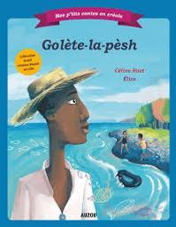 Golète-la-pesh / Texte de Céline Huet | Huet, Céline (1963-....). Auteur