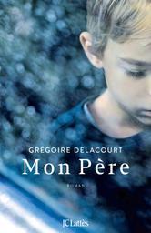 Mon Père / Grégoire Delacourt | Delacourt, Grégoire (1960-....). Auteur