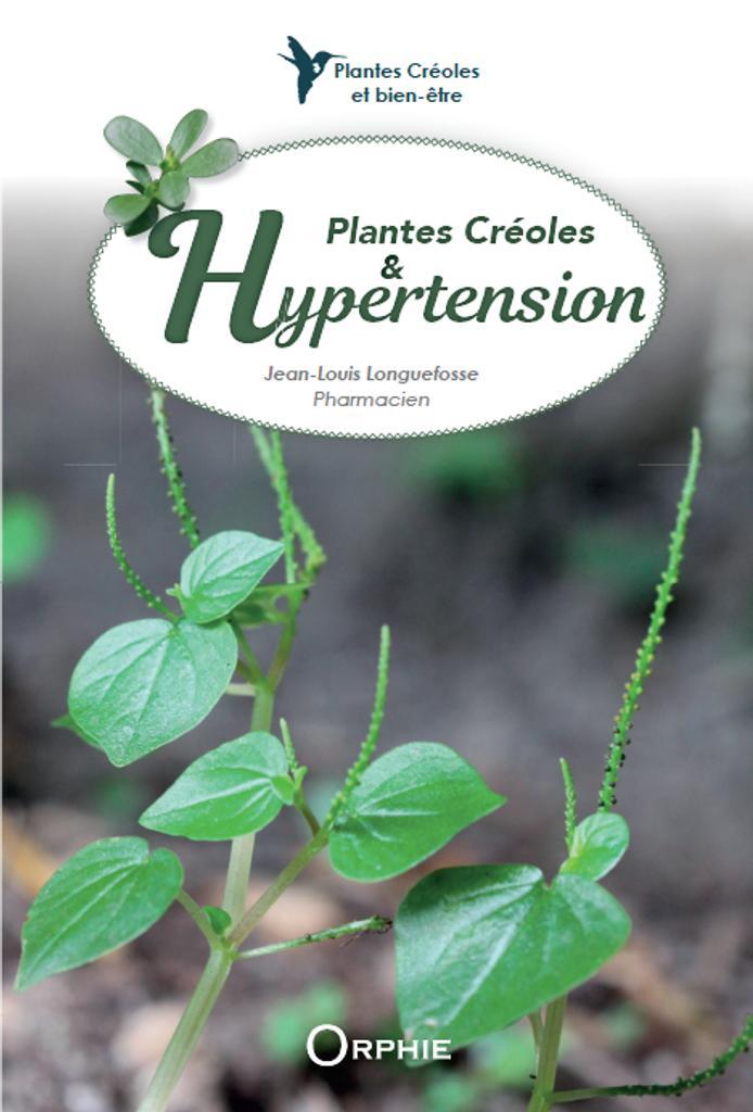 Plantes créoles et hypertension / Jean-Louis Longuefosse,... | Longuefosse, Jean-Louis (1956-....). Auteur