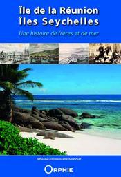 Île de la Réunion, îles Seychelles : une histoire de frères et de mer / Jehanne-Emmanuelle Monnier   Monnier, Jehanne-Emmanuelle. Auteur
