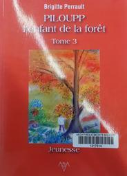 Piloupp l'enfant de la forêt / Brigitte Perrault. Tome 3 | Perrault, Brigitte (1951-....). Auteur