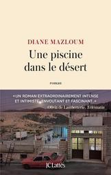 Une Piscine dans le désert : roman / Diane Mazloum | Mazloum, Diane (1980-....) - romancière. Auteur