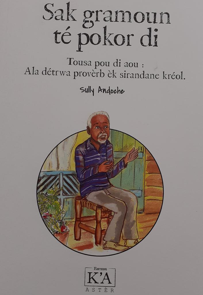 Sak gramoun té pokor di : Tousa pou di aou : Ala détrwa provèrb èk sirandane kréol. / Sully Andoche  