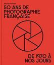 50 ans de photographie française : de 1970 à nos jours / Michel Poivert | Poivert, Michel (1965-....). Auteur