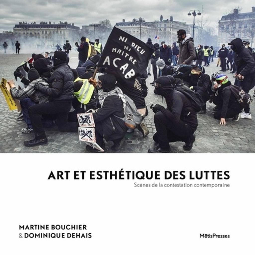 Art et esthétique des luttes : scènes de la contestation contemporaine / sous la direction de Martine Bouchier & Dominique Dehais  