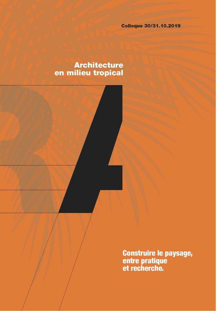 Architecture en milieu tropical : construire le paysage, entre pratique et recherche : acte du colloque international du Port (30/31 octobre 2019, Port (La Réunion), France)  