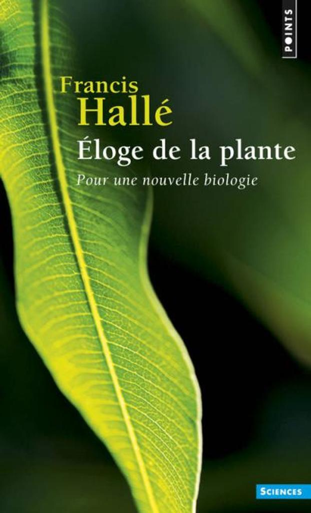 Éloge de la plante : pour une nouvelle biologie / Francis Hallé   Hallé, Francis (1938-....). Auteur