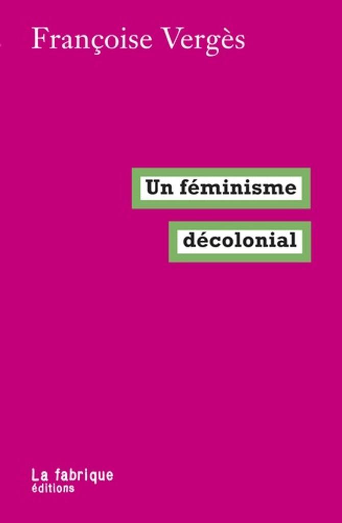 Un féminisme décolonial / Françoise Vergès |